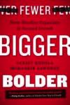 bigger bolder